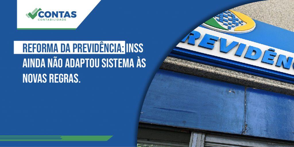 Reforma da Previdência: INSS ainda não adaptou sistema às novas regras.