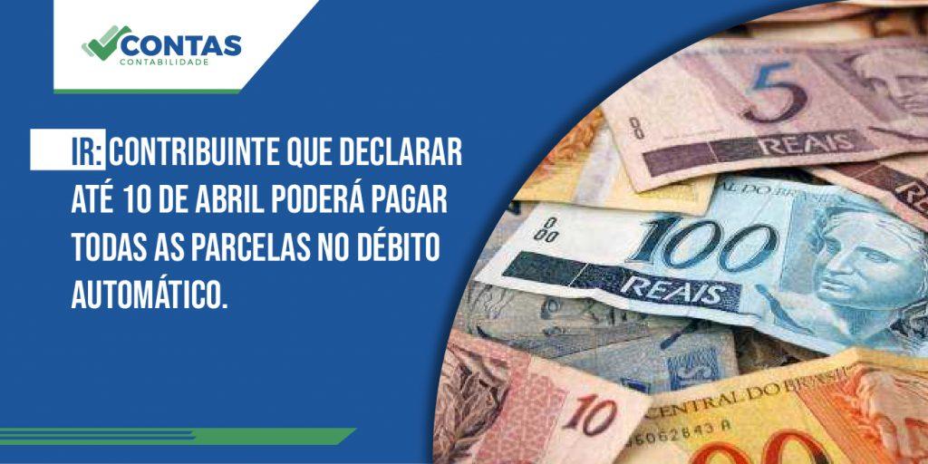 IR: Contribuinte que declarar até 10 de abril poderá pagar todas as parcelas no débito automático.