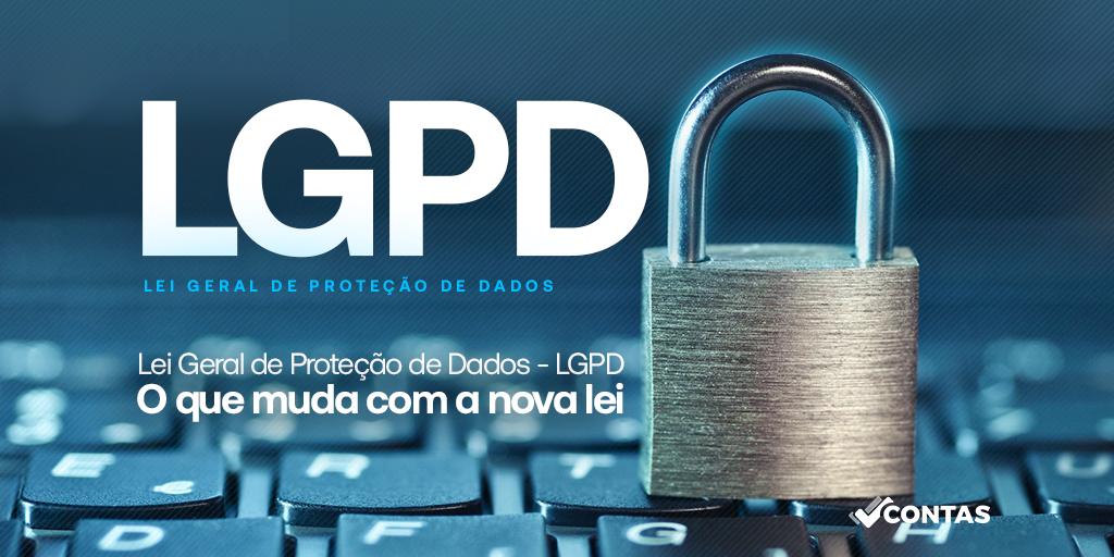 Lei Geral de Proteção de Dados – LGPD  O que muda com a nova Lei